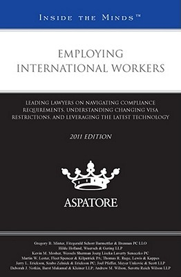 Employing International Workers, 2011 Ed.: Leading Lawyers on Navigating Compliance Requirements, Understanding Changing Visa Restrictions, and Leveraging the Latest Technology  by  Various