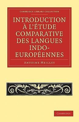 Introduction ... Létude Comparative Des Langues Indo Européennes (Cambridge Library Collection   Linguistics) Antoine Meillet