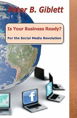 Is Your Business Ready? for the Social Media Revolution  by  Peter B. Giblett