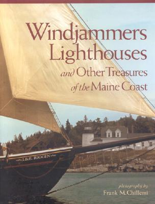 Windjammers, Lighthouses, & Other Treasures of the Maine Coast  by  Frank Chillemi