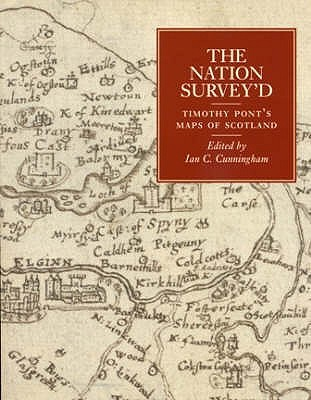 The Nation Surveyd: Timothy Ponts Maps Of Scotland Ian Campbell Cunningham