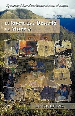 El Joven Que Desafi La Muerte  by  Santos Chavez