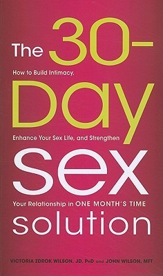 The 30-Day Sex Solution: How to Build Intimacy, Enhance Your Sex Life, and Strengthen Your Relationship on One Months Time  by  Victoria Zdrok Wilson