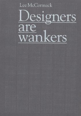 Designers Are Wankers  by  Lee McCormack