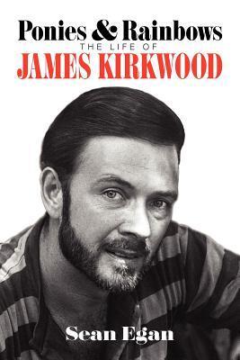 Ponies and rainbows: the life of James kirkwood  by  Sean Egan