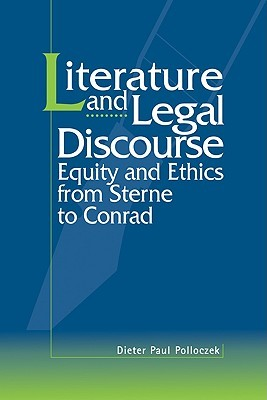 Literature and Legal Discourse: Equity and Ethics from Sterne to Conrad  by  Dieter Paul Polloczek