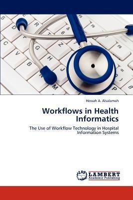 Workflows in Health Informatics Hessah A. Alsalamah