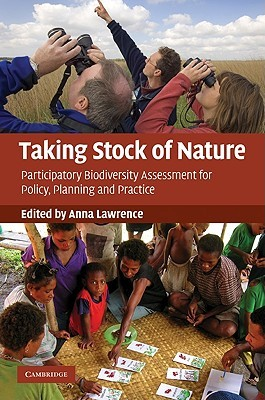Taking Stock of Nature: Participatory Biodiversity Assessment for Policy, Planning and Practice  by  Anna Lawrence