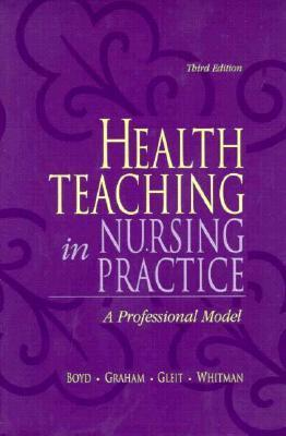 Health Teaching in Nursing Practice: A Professional Model Marlyn D. Boyd