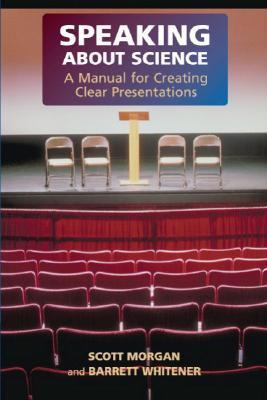 Speaking about Science: A Manual for Creating Clear Presentations Scott Morgan