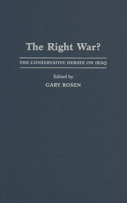 The Right War?: The Conservative Debate on Iraq Gary Rosen