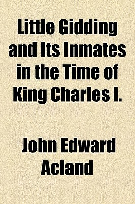 Little Gidding and Its Inmates in the Time of King Charles I.  by  John Edward Acland