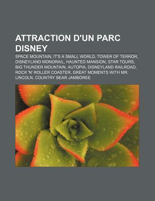 Attraction DUn Parc Disney: Space Mountain, Its a Small World, Tower of Terror, Disneyland Monorail, Haunted Mansion, Star Tours  by  Source Wikipedia
