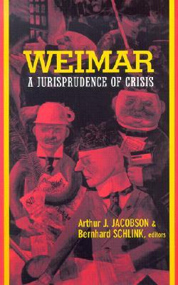 Weimar: A Jurisprudence of Crisis  by  Arthur J. Jacobson