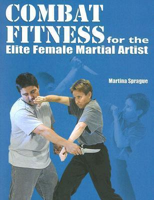 Combat Fitness For The Elite Female Martial Artist Martina Sprague