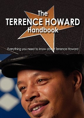 The Terrence Howard Handbook - Everything You Need to Know about Terrence Howard  by  Crystal Whitworth