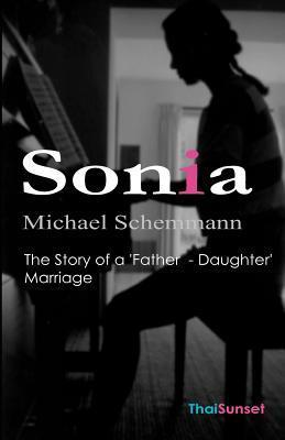 Sonia: The Story of a Father - Daughter Marriage  by  Dr Michael Schemmann