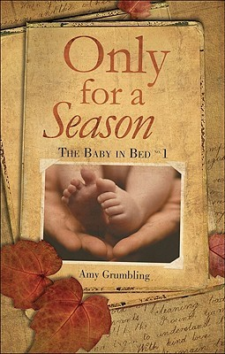 Only for a Season: The Baby in Bed No. 1 Amy Grumbling
