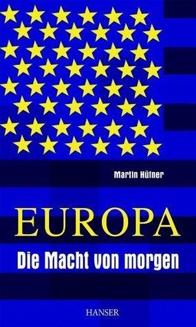 Europa - Die Macht von morgen  by  Martin Hüfner
