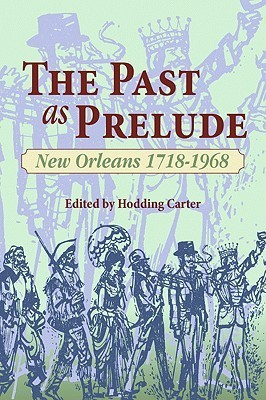 The Past as Prelude: New Orleans 1718-1968 W. Hodding Carter II