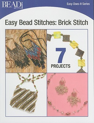 Easy Bead Stitches: Brick Stitch: 7 Projects Bead & Button