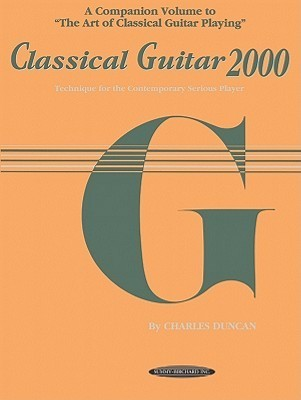 Classical Guitar 2000: Technique for the Contemporary Serious Player  by  Charles Duncan