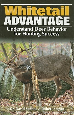 The Whitetail Advantage: Understanding Deer Behavior for Hunting Success  by  Dave Samuel
