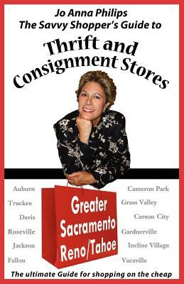 The Savvy Shoppers Guide to Thrift & Consignment Stores: Greater Sacramento, Reno/Tahoe  by  Jo Anna Philips