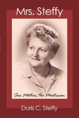 Mrs. Steffy: Our Mother, the Mortician Doris C. Steffy