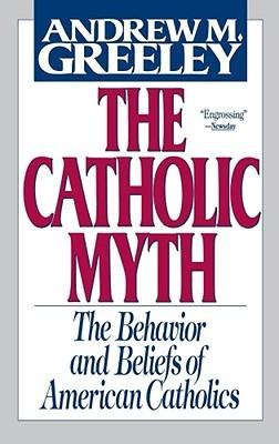 The Catholic Myth Andrew M. Greeley