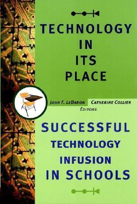 Technology in Its Place: Successful Technology Infusion in Schools  by  John F. Lebaron