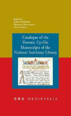 Catalogue Of The Slavonic Cyrillic Manuscripts Of The National Széchényi Library Nina Voutova