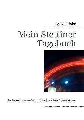 Mein Stettiner Tagebuch: Erlebnisse eines Führerscheintouristen  by  Maxim John