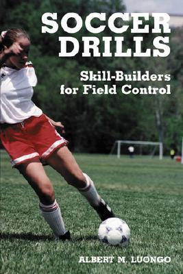 Soccer Drills: Skill-Builders for Field Control  by  Albert M. Luongo