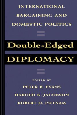 Double-Edged Diplomacy: International Bargaining and Domestic Politics  by  Peter B. Evans