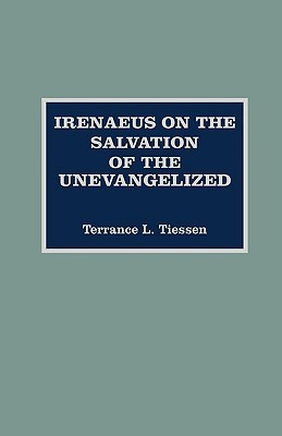 Irenaeus on the Salvation of the Unevangelized  by  Terrance L. Tiessen