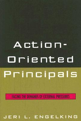 Action-Oriented Principals: Facing the Demands of External Pressures Jeri L. Engelking