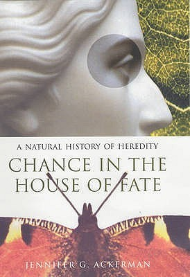 Chance In The House Of Fate: A Natural History Of Heredity Jennifer Ackerman