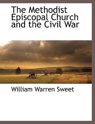 The Methodist Episcopal Church and the Civil War  by  William Warren Sweet