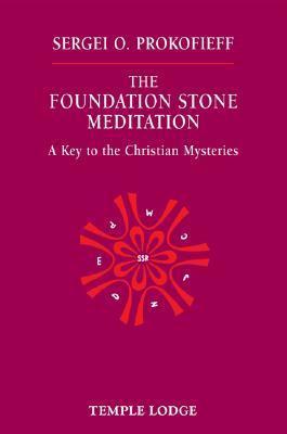 Foundation Stone Meditation: A Key To The Christian Mysteries  by  Sergei O. Prokofieff
