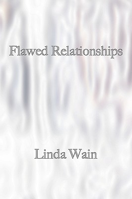 Flawed Relationships  by  Linda Wain