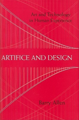 Artifice and Design: Art and Technology in Human Experience  by  Barry Allen