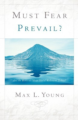 Must Fear Prevail? Max L. Young
