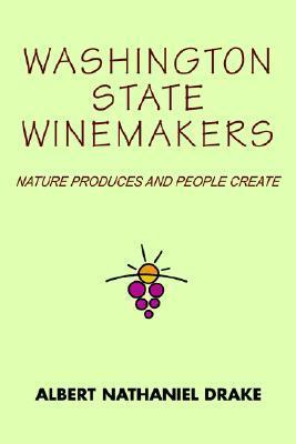 Washington State Winemakers: Nature Produces and People Create Albert Nathaniel Drake
