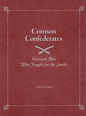 Crimson Confederates: Harvard Men Who Fought for the South Helen Trimpi