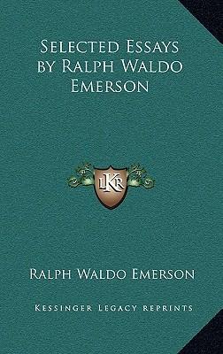 Selected Essays Ralph Waldo Emerson by Ralph Waldo Emerson