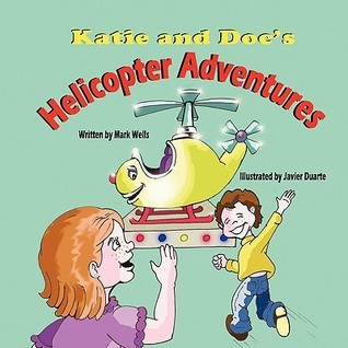 Katie and Docs Helicopter Adventures Mark Wells
