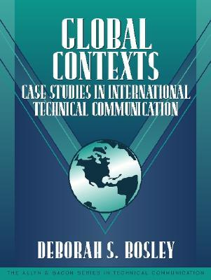 Global Contexts: Case Studies in International Technical Communication (Part of the Allyn & Bacon Series in Technical Communication)  by  Deborah S. Bosley