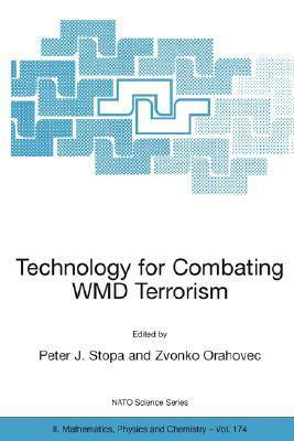Technology For Combating Wmd Terrorism: Proceedings Of The Nato Arw On Technology For Combating Wmd Terrorism, Hunt Valley, Md, U.S.A. From 19 To 22 November ... Ii: Mathematics, Physics And Chemistry) Peter J. Stopa