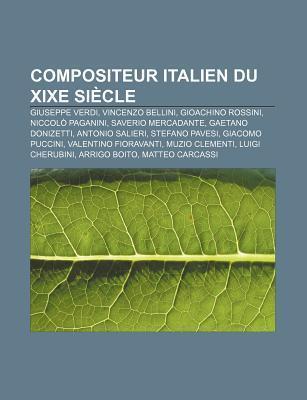 Compositeur Italien Du Xixe Si Cle: Giuseppe Verdi, Vincenzo Bellini, Gioachino Rossini, Niccol Paganini, Saverio Mercadante Source Wikipedia
